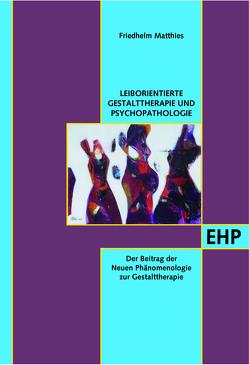Leiborientierte Gestalttherapie und Psychopathologie von Matthies,  Friedhelm