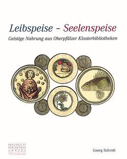 Leibspeise – Seelenspeise von Schrott,  Georg
