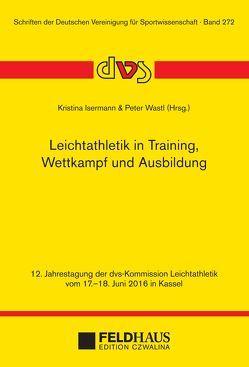 Leichtathletik in Training, Wettkampf und Ausbildung von Isermann,  Kristina, Wastl,  Peter