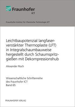 Leichtbaupotenzial langfaserverstärkter Thermoplaste (LFT) in Integralschaumbauweise hergestellt durch Schaumspritzgießen mit Dekompressionshub. von Roch,  Alexander