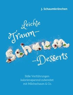 Leichte Traum-Schaum-Desserts von Schaumkrönchen,  J.