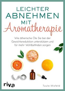 Leichter abnehmen mit Aromatherapie von Misfeld,  Tuula