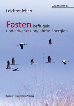 Fasten beflügelt und weckt ungeahnte Energien von Behm,  Susanne