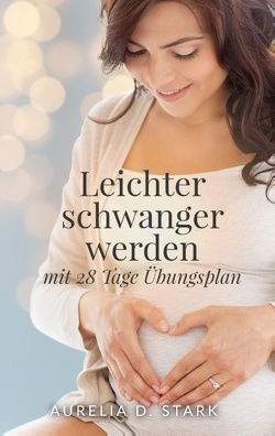 Leichter schwanger werden von Stark,  Aurelia D.