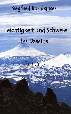 Leichtigkeit und Schwere des Daseins von Bornhauser,  Siegfried