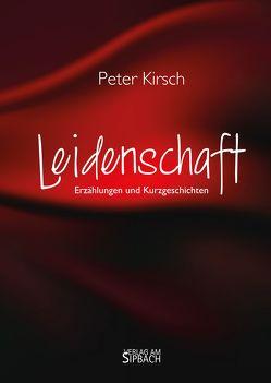 LEIDENSCHAFT von Kirsch,  Peter