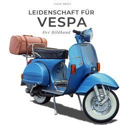 Leidenschaft für Vespa von Mueller,  Frank