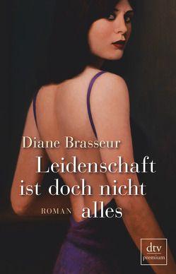 Leidenschaft ist doch nicht alles von Bach,  Bettina, Brasseur,  Diane