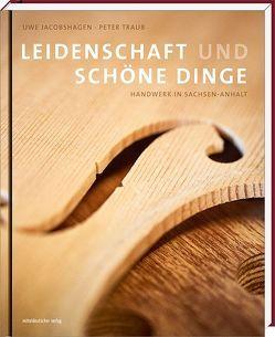 Leidenschaft und schöne Dinge von Jacobshagen,  Uwe, Traub,  Peter