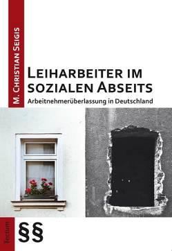 Leiharbeiter im sozialen Abseits von Seigis,  M. Christian