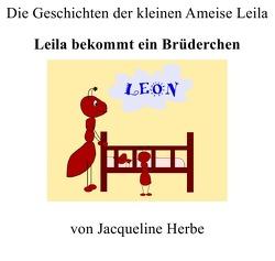 Die Geschichten der kleinen Ameise Leila / Leila bekommt ein Brüderchen von Herbe,  Jacqueline