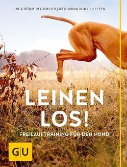 Leinen los! Freilauftraining für den Hund von Böhm-Reithmeier,  Inga, von der Leyen,  Katharina
