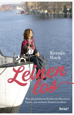 Leinen los – wie ich mitten in Berlin ein Hausboot baute, um meinen Traum zu leben von Hack,  Kerstin