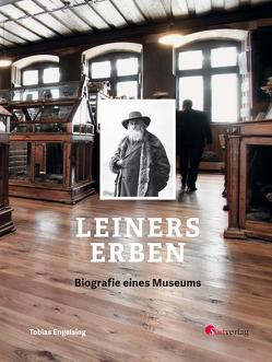 Leiners Erben – Biografie eines Museums von Engelsing,  Tobias