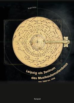 Leipzig als Zentrum des Musikautomatenbaus von 1880 bis 1930 von Heise,  Birgit