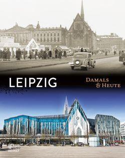 Leipzig Damals & heute von Kotte,  Henner