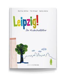 Leipzig! Der Kinderstadtführer von Hefter,  Martina, Klinger,  Tim, Weise,  Sabine