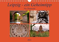 Leipzig – ein Geheimtipp (Wandkalender 2021 DIN A4 quer) von Thauwald,  Pia
