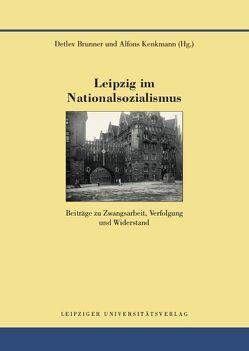 Leipzig im Nationalsozialismus von Brunner,  Detlev, Kenkmann,  Alfons