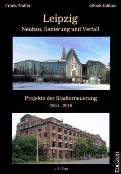 Leipzig – Neubau, Sanierung und Verfall von Walter,  Frank
