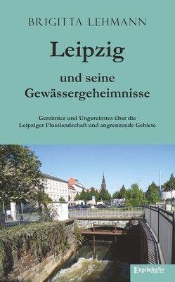 Leipzig und seine Gewässergeheimnisse von Lehmann,  Brigitta