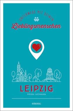 Leipzig. Unterwegs mit deinen Lieblingsmenschen von Lachmann,  Priska