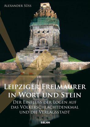 Leipziger Freimaurer in Wort und Stein von Süß,  Alexander