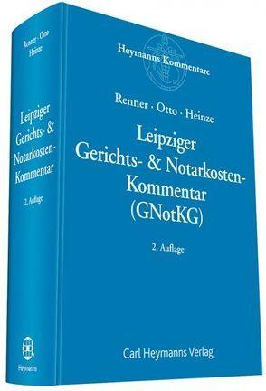 Leipziger Gerichts- & Notarkosten von Heinze,  Volker, Otto,  Dirk-Ulrich, Renner,  Thomas