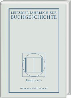 Leipziger Jahrbuch zur Buchgeschichte 25 (2017) von Fuchs,  Thomas, Haug,  Christine, Löffler,  Katrin