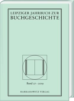 Leipziger Jahrbuch zur Buchgeschichte 27 (2019) von Fuchs,  Thomas, Haug,  Christine, Löffler,  Katrin