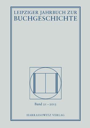 Leipziger Jahrbuch zur Buchgeschichte. Eine Veröffentlichung der… / Leipziger Jahrbuch zur Buchgeschichte 21 (2013) von Döring,  Detlef, Fuchs,  Thomas, Haug,  Christine
