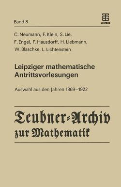 Leipziger mathematische Antrittsvorlesungen von Beckert,  Herbert, Blaschke,  W., Engel,  F., Hausdorff,  F., Klein,  Felix, Lichtenstein,  L., Lie,  Sophus, Liebmann,  H., Neumann,  Carl, Purkert,  Walter
