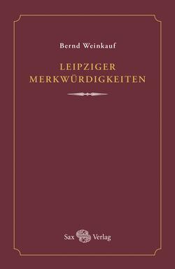Leipziger Merkwürdigkeiten von Weinkauf,  Bernd