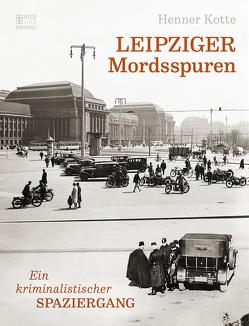 Leipziger Mordsspuren von Kotte,  Henner