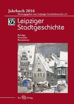 Leipziger Stadtgeschichte. Jahrbuch 2016 von Cottin,  Markus, Kolditz,  Gerald, Kusche,  Beate