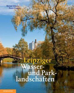 Leipziger Wasser- und Parklandschaften von Franke,  Peter, Sikora,  Bernd
