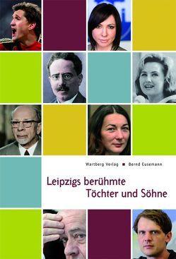 Leipzigs berühmte Töchter und Söhne von Eusemann,  Bernd