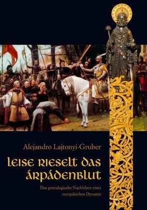 Leise rieselt das Árpádenblut von Lajtonyi-Gruber,  Alejandro