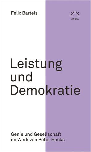 Leistung und Demokratie von Bartels,  Felix
