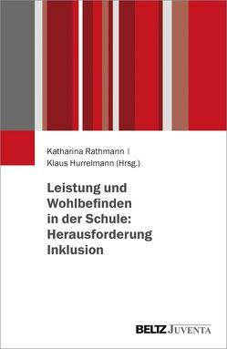 Leistung und Wohlbefinden in der Schule: Herausforderung Inklusion von Hurrelmann,  Klaus, Rathmann,  Katharina
