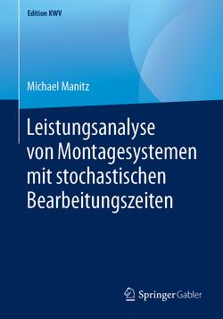 Leistungsanalyse von Montagesystemen mit stochastischen Bearbeitungszeiten von Manitz,  Michael