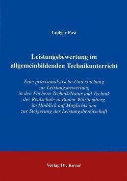 Leistungsbeurteilung im allgemeinbildenden Technikunterricht von Fast,  Ludger