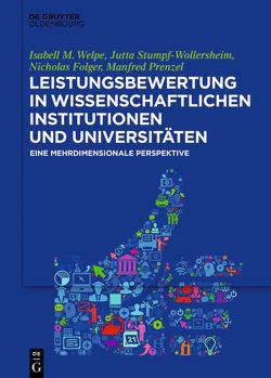 Leistungsbewertung in wissenschaftlichen Institutionen und Universitäten von Folger,  Nicholas, Prenzel,  Manfred, Stumpf-Wollersheim,  Jutta, Welpe,  Isabell M.