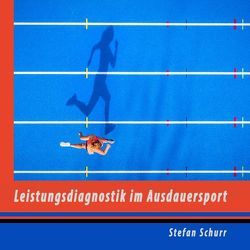 Leistungsdiagnostik im Ausdauersport von Schurr,  Stefan