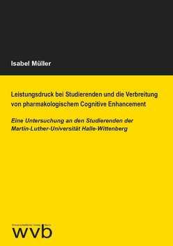 Leistungsdruck bei Studierenden und die Verbreitung von pharmakologischem Cognitive Enhancement von Müller,  Isabel