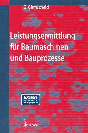 Leistungsermittlung für Baumaschinen und Bauprozesse von Girmscheid,  Gerhard