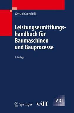 Leistungsermittlungshandbuch für Baumaschinen und Bauprozesse von Girmscheid,  Gerhard