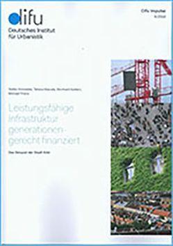 Leistungsfähige Infrastruktur generationengerecht finanziert von Koldert,  Bernhard, Maruda,  Tatiana, Schneider,  Stefan, Thöne,  Michael