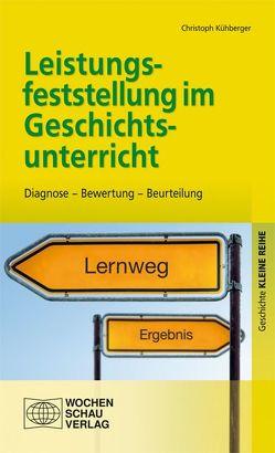 Leistungsfeststellung im Geschichtsunterricht von Kühberger,  Christoph