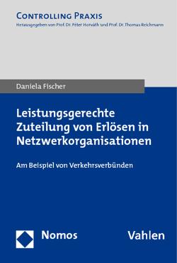 Leistungsgerechte Zuteilung von Erlösen in Netzwerkorganisationen von Fischer,  Daniela